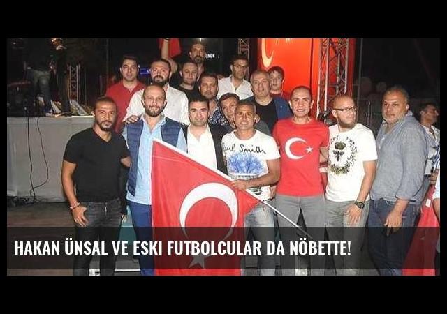 Hakan Ünsal ve eski futbolcular da nöbette!