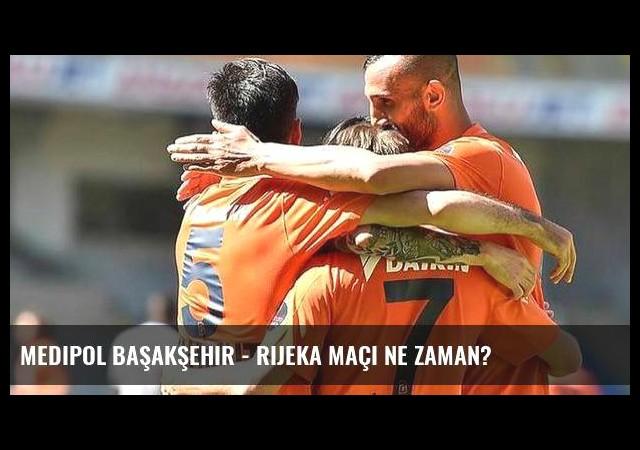 Medipol Başakşehir - Rijeka maçı ne zaman?