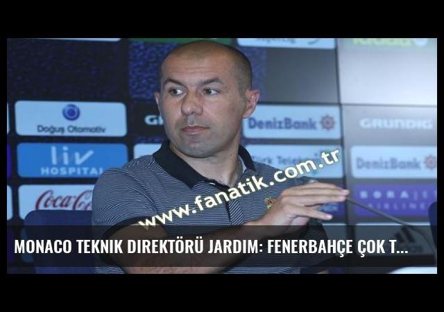 Monaco Teknik Direktörü Jardim: Fenerbahçe çok tecrübeli bir takım