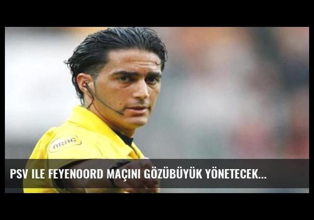 PSV ile Feyenoord maçını Gözübüyük yönetecek