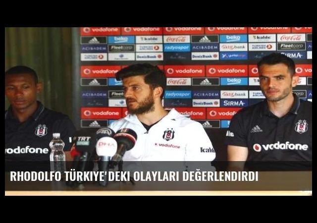 Rhodolfo Türkiye'deki olayları değerlendirdi