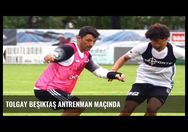 Tolgay Beşiktaş antrenman maçında