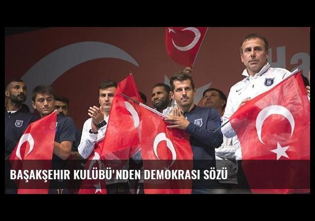 Başakşehir Kulübü'nden demokrasi sözü