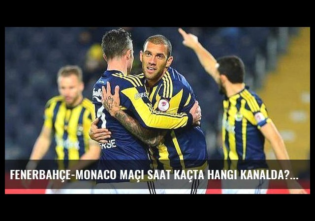 Fenerbahçe-Monaco maçı saat kaçta hangi kanalda?