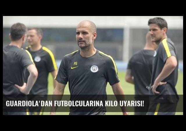 Guardiola'dan futbolcularına kilo uyarısı!