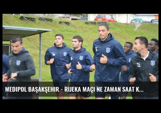 Medipol Başakşehir - Rijeka maçı ne zaman saat kaçta hangi kanalda?