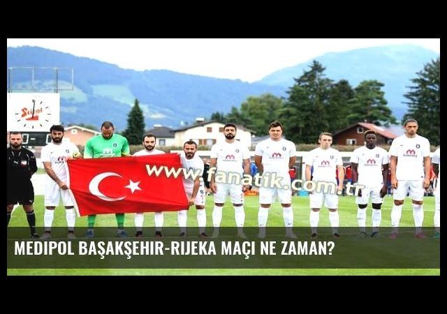 Medipol Başakşehir-Rijeka maçı ne zaman?