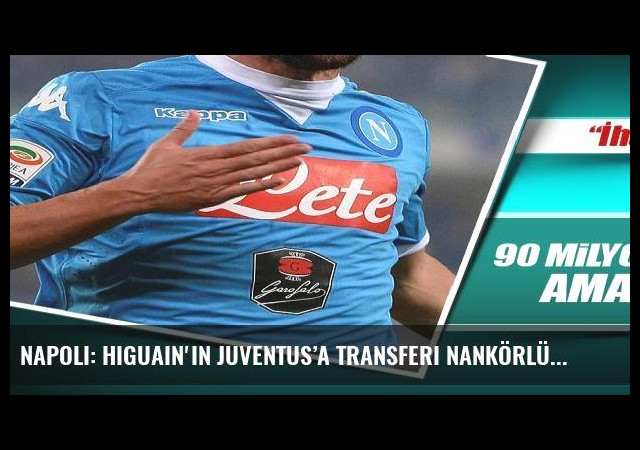 Napoli: Higuain'in Juventus'a transferi nankörlük