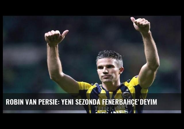 Robin van Persie: Yeni sezonda Fenerbahçe'deyim