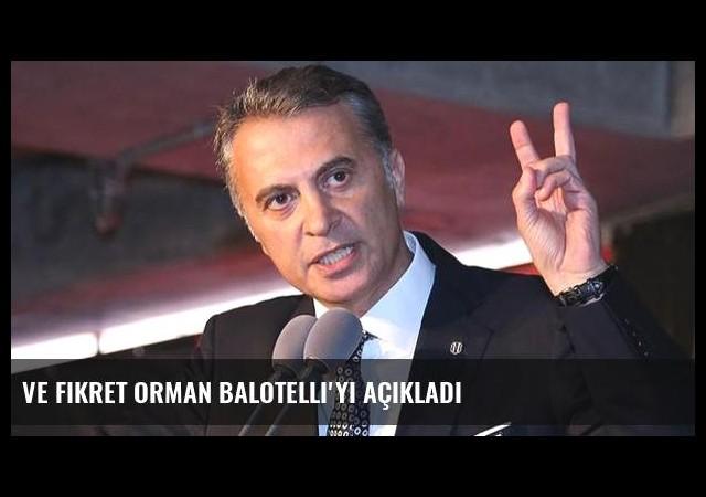 Ve Fikret Orman Balotelli'yi açıkladı
