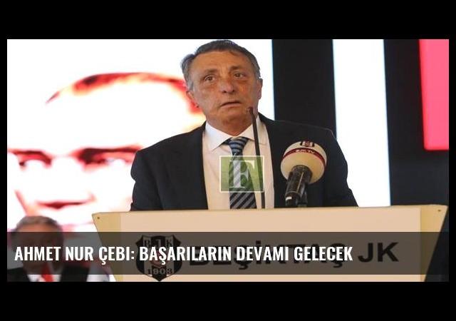 Ahmet Nur Çebi: Başarıların devamı gelecek