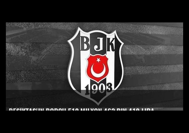Beşiktaş'ın borcu 512 milyon 463 bin 419 lira