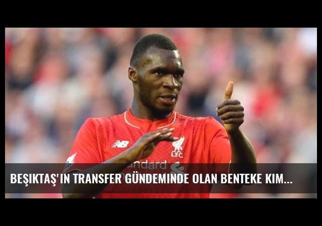 Beşiktaş'ın transfer gündeminde olan Benteke kimdir?