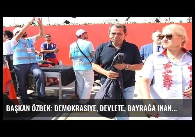 Başkan Özbek: Demokrasiye, devlete, bayrağa inancımız tam