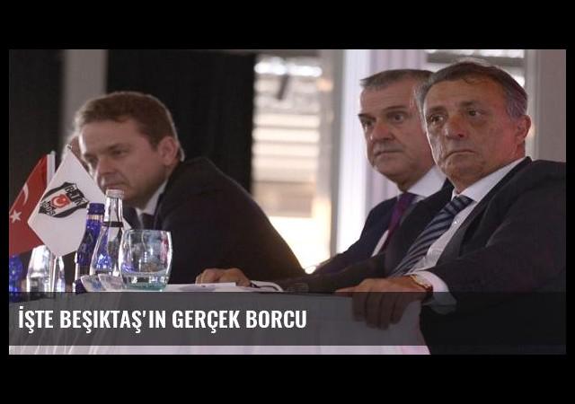 İşte Beşiktaş'ın gerçek borcu