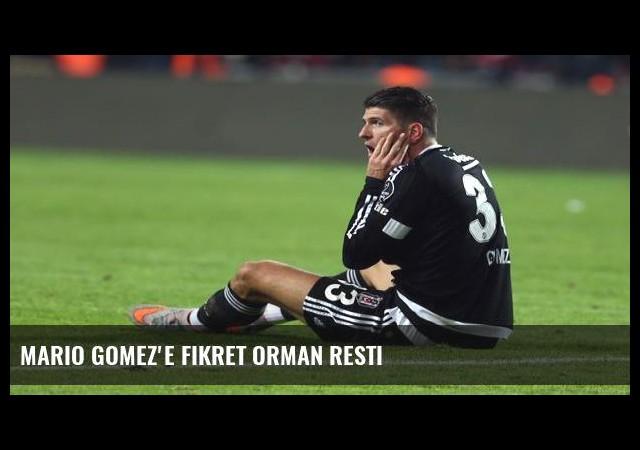 Mario Gomez'e Fikret Orman resti