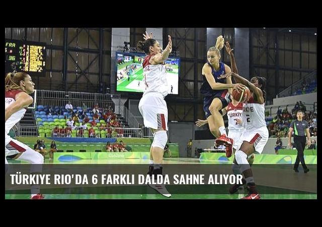 Türkiye Rio'da 6 farklı dalda sahne alıyor