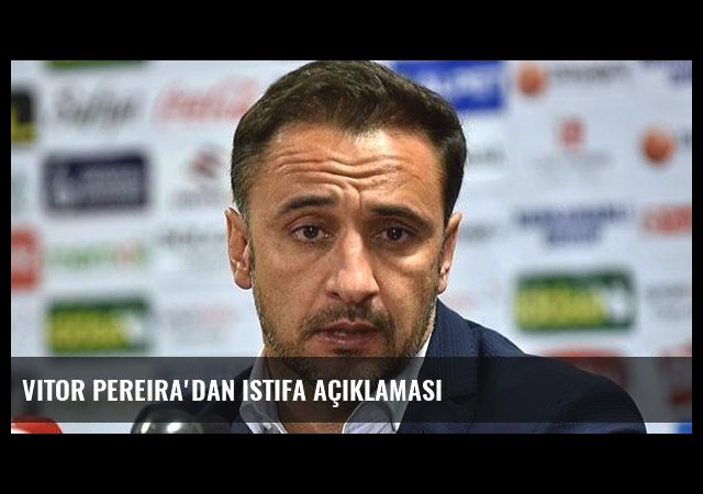 Vitor Pereira'dan istifa açıklaması