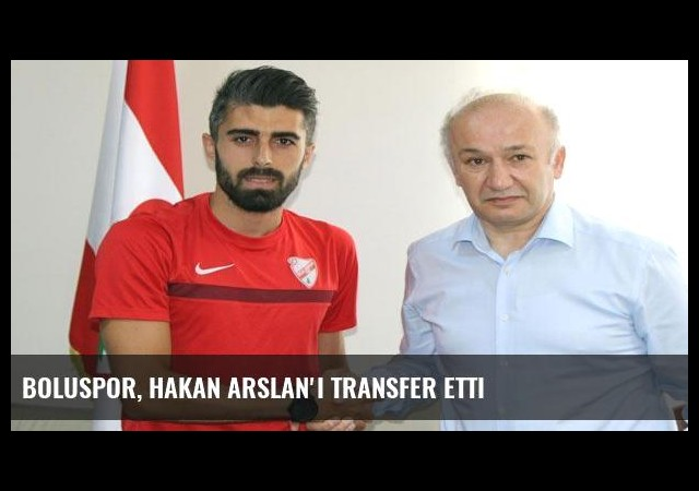 Boluspor, Hakan Arslan'ı transfer etti