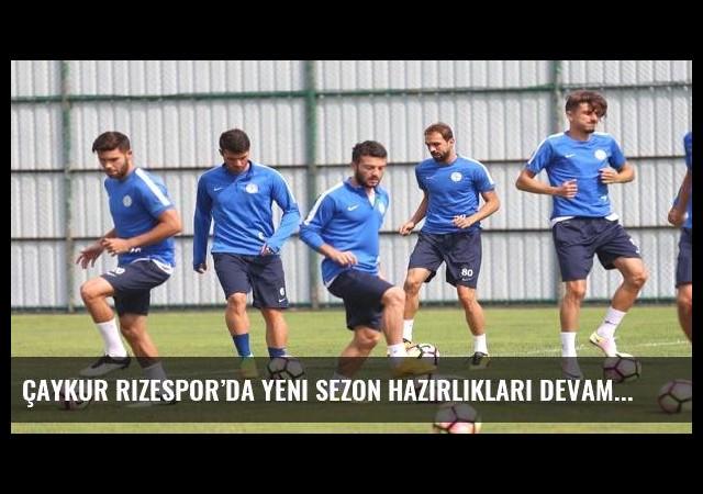 Çaykur Rizespor'da yeni sezon hazırlıkları devam ediyor