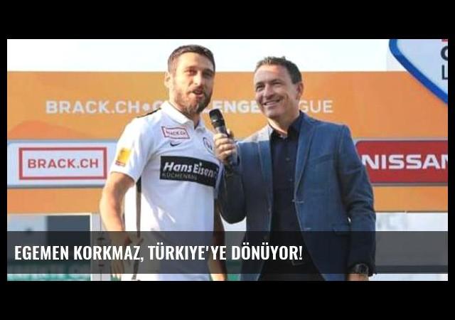 Egemen Korkmaz, Türkiye'ye dönüyor!