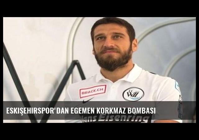 Eskişehirspor'dan Egemen Korkmaz bombası