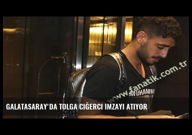 Galatasaray'da Tolga Ciğerci imzayı atıyor