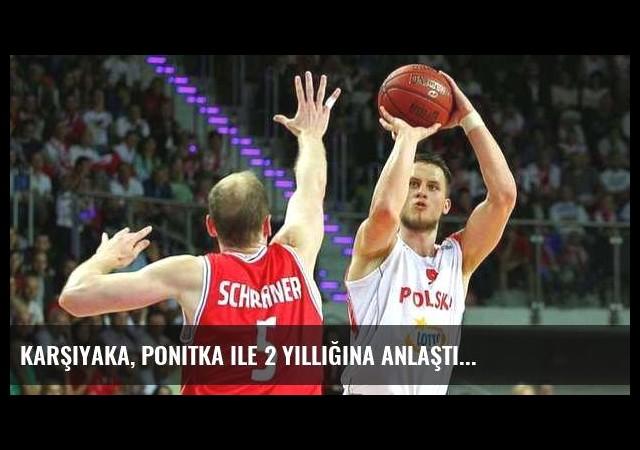 Karşıyaka, Ponitka ile 2 yıllığına anlaştı