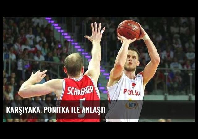 Karşıyaka, Ponitka ile anlaştı