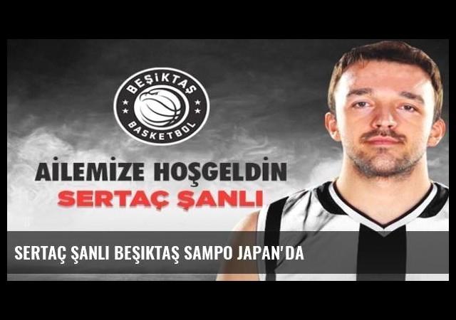 Sertaç Şanlı Beşiktaş Sampo Japan'da
