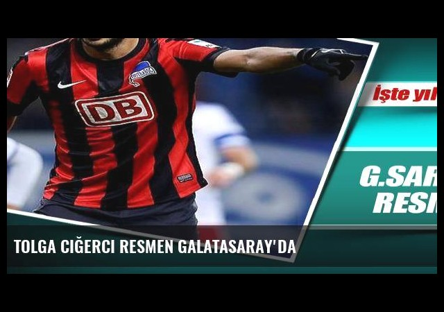 Tolga Ciğerci resmen Galatasaray'da