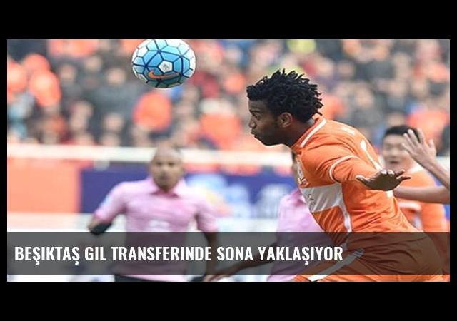 Beşiktaş Gil transferinde sona yaklaşıyor