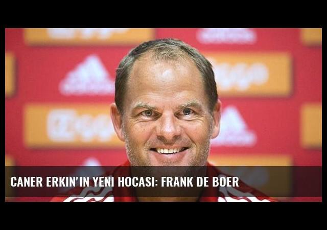 Caner Erkin'in yeni hocası: Frank de Boer