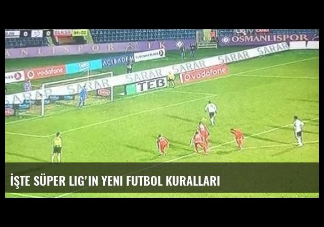 İşte Süper Lig'in yeni futbol kuralları