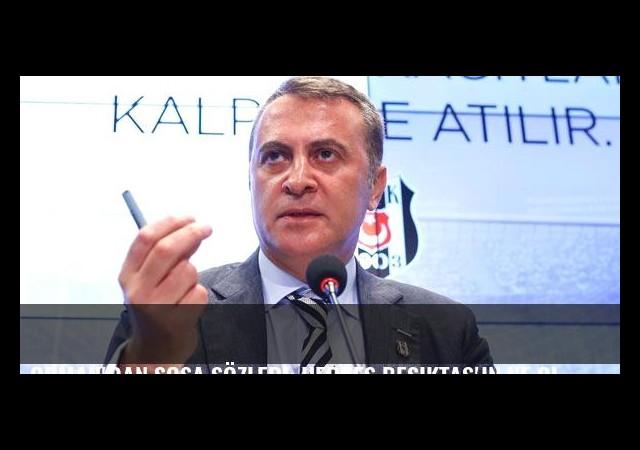 Orman'dan Sosa sözleri: Herkes Beşiktaş'ın ne olduğunu bilecek