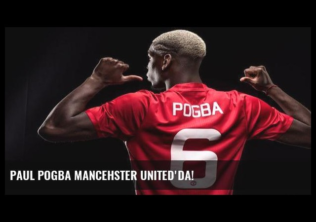 Paul Pogba Mancehster United'da!