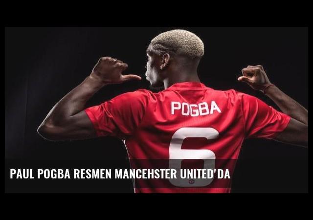 Paul Pogba resmen Mancehster United'da
