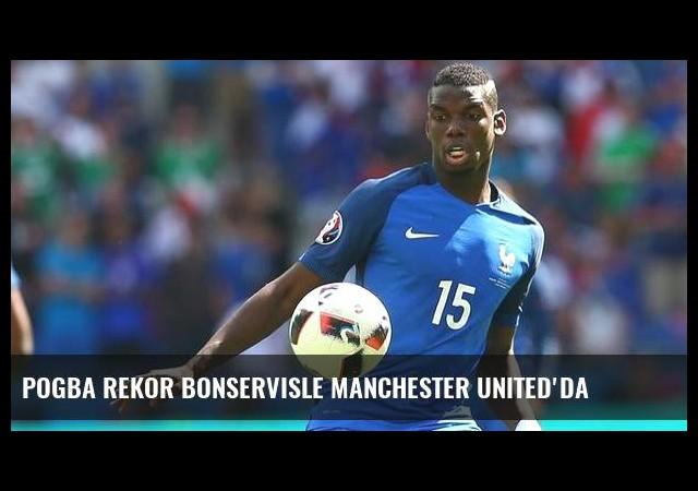 Pogba rekor bonservisle Manchester United'da
