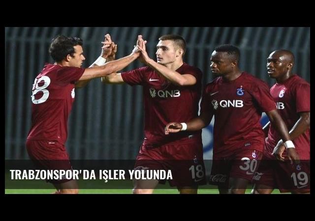 Trabzonspor'da işler yolunda