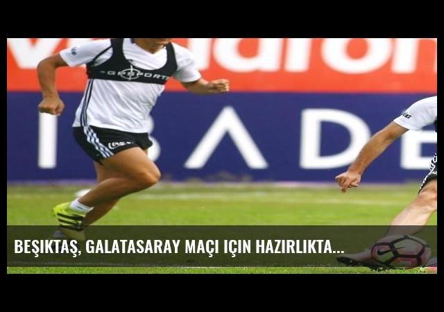 Beşiktaş, Galatasaray maçı için hazırlıkta