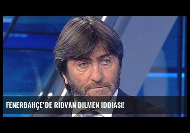 Fenerbahçe'de Rıdvan Dilmen iddiası!
