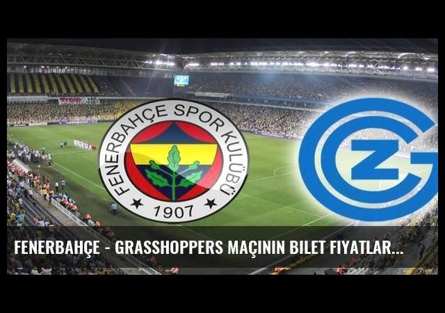 Fenerbahçe - Grasshoppers maçının bilet fiyatları açıklandı