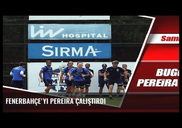 Fenerbahçe'yi Pereira çalıştırdı