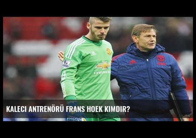 Kaleci antrenörü Frans Hoek kimdir?