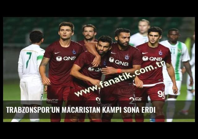 Trabzonspor'un Macaristan kampı sona erdi
