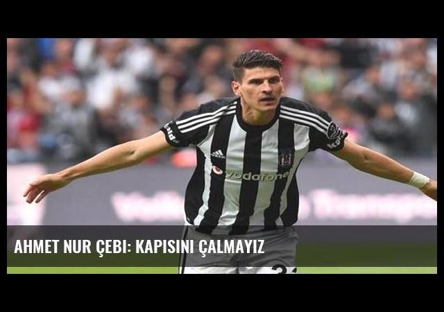 Ahmet Nur Çebi: Kapısını çalmayız