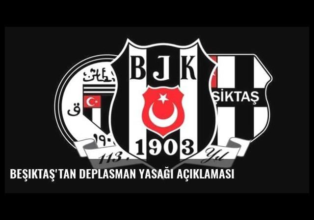 Beşiktaş'tan deplasman yasağı açıklaması