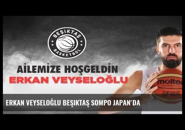 Erkan Veyseloğlu Beşiktaş Sompo Japan'da