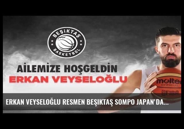 Erkan Veyseloğlu resmen Beşiktaş Sompo Japan'da