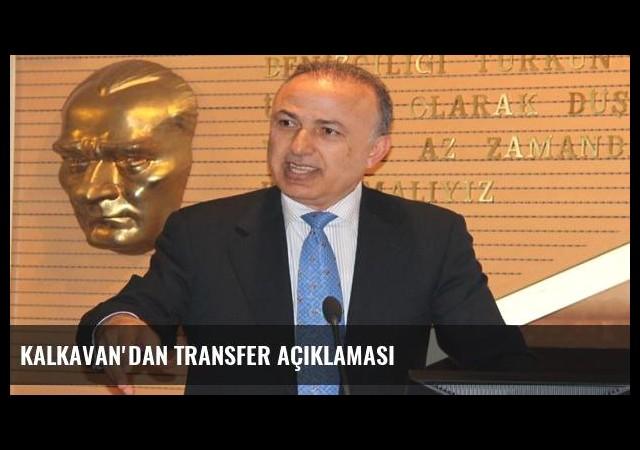 Kalkavan'dan transfer açıklaması
